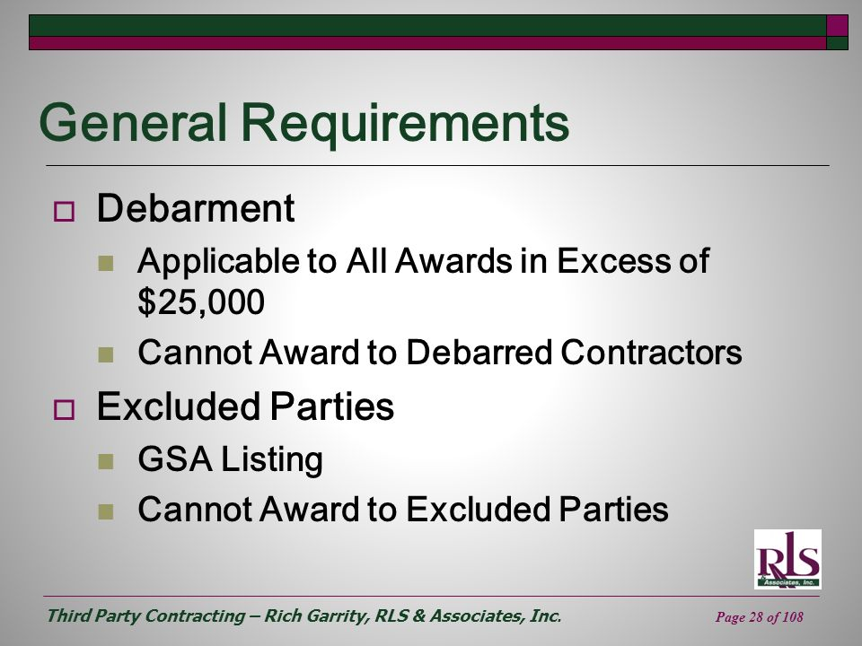 Third Party Contracting – Rich Garrity, RLS & Associates, Inc. Page 28 of 108 General Requirements Debarment Applicable to All Awards in Excess of $25