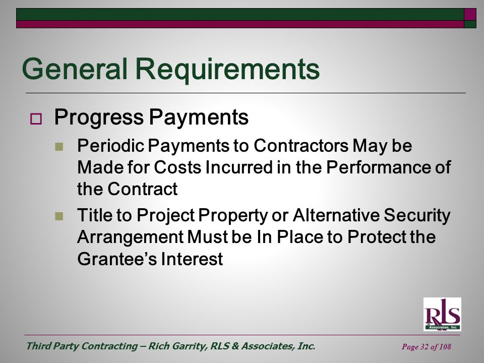 Third Party Contracting – Rich Garrity, RLS & Associates, Inc. Page 32 of 108 General Requirements Progress Payments Periodic Payments to Contractors