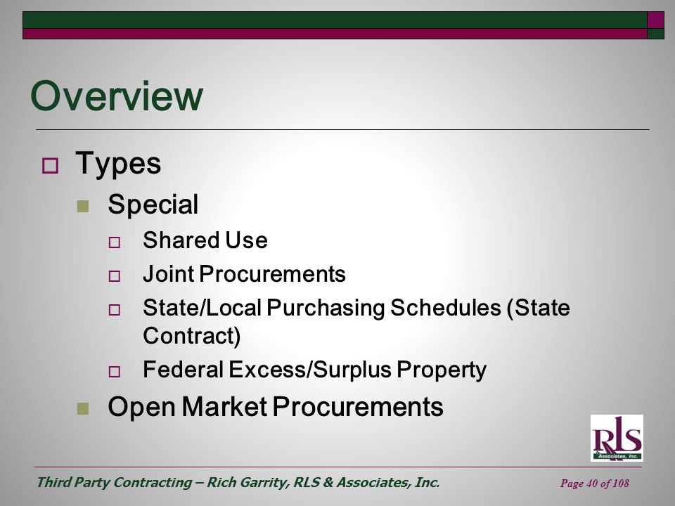 Third Party Contracting – Rich Garrity, RLS & Associates, Inc. Page 40 of 108 Overview Types Special Shared Use Joint Procurements State/Local Purchas