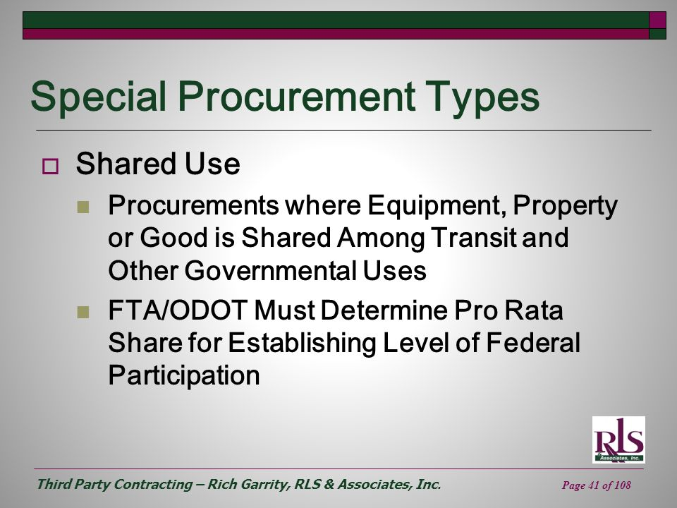 Third Party Contracting – Rich Garrity, RLS & Associates, Inc. Page 41 of 108 Special Procurement Types Shared Use Procurements where Equipment, Prope