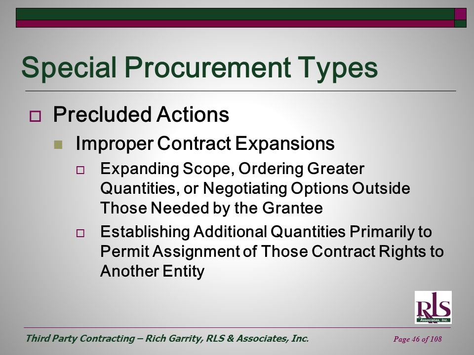 Third Party Contracting – Rich Garrity, RLS & Associates, Inc. Page 46 of 108 Special Procurement Types Precluded Actions Improper Contract Expansions