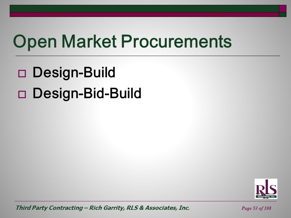 Third Party Contracting – Rich Garrity, RLS & Associates, Inc. Page 53 of 108 Open Market Procurements Design-Build Design-Bid-Build