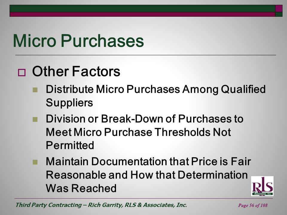 Third Party Contracting – Rich Garrity, RLS & Associates, Inc. Page 56 of 108 Micro Purchases Other Factors Distribute Micro Purchases Among Qualified