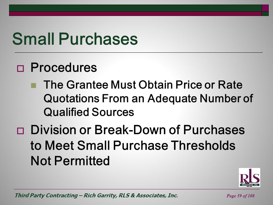 Third Party Contracting – Rich Garrity, RLS & Associates, Inc. Page 59 of 108 Small Purchases Procedures The Grantee Must Obtain Price or Rate Quotati