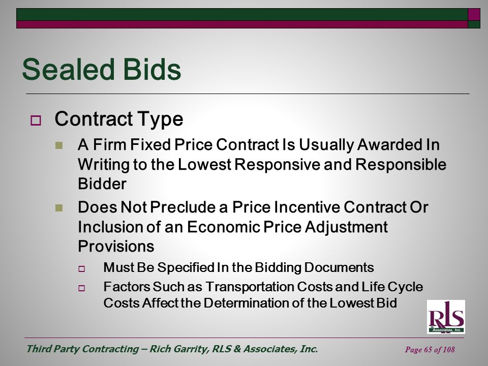 Third Party Contracting – Rich Garrity, RLS & Associates, Inc. Page 65 of 108 Sealed Bids Contract Type A Firm Fixed Price Contract Is Usually Awarded