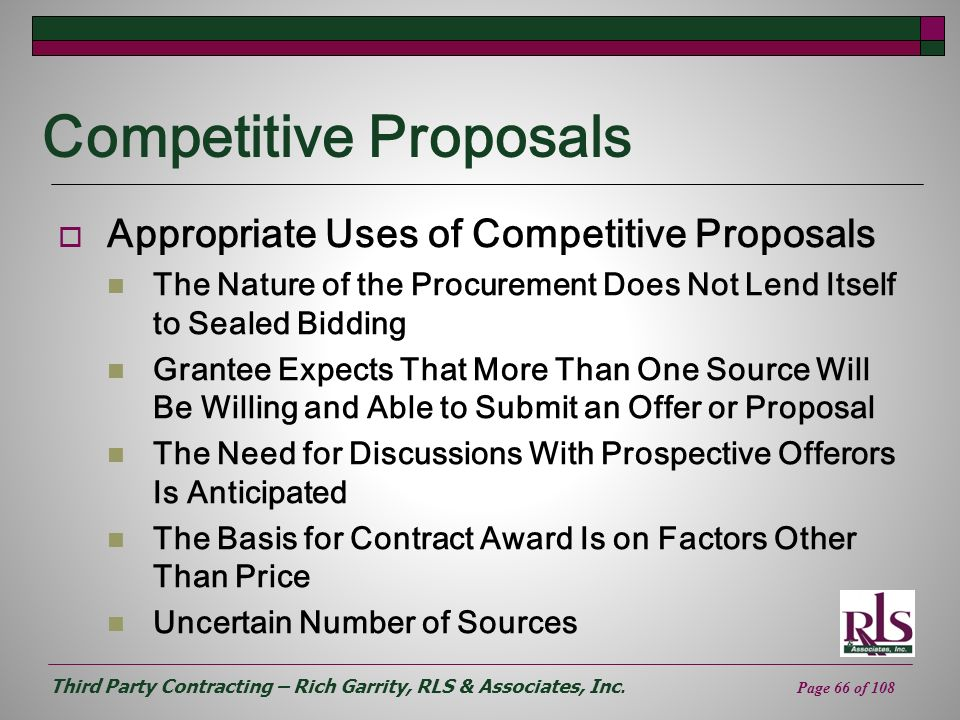 Third Party Contracting – Rich Garrity, RLS & Associates, Inc. Page 66 of 108 Competitive Proposals Appropriate Uses of Competitive Proposals The Natu