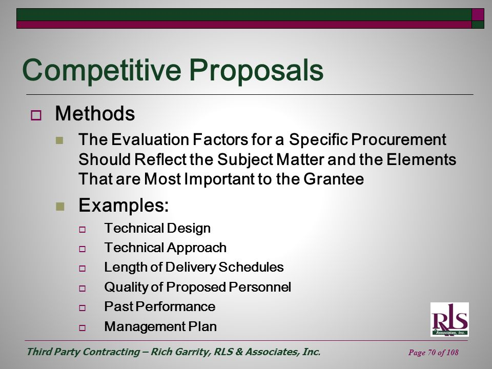 Third Party Contracting – Rich Garrity, RLS & Associates, Inc. Page 70 of 108 Competitive Proposals Methods The Evaluation Factors for a Specific Proc