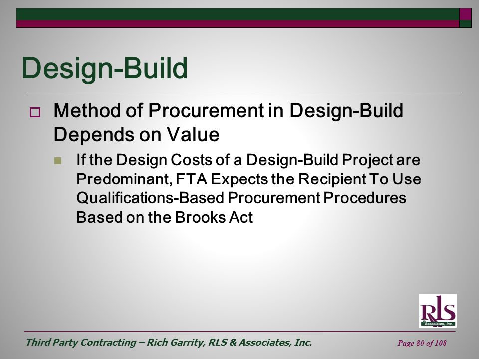 Third Party Contracting – Rich Garrity, RLS & Associates, Inc. Page 80 of 108 Design-Build Method of Procurement in Design-Build Depends on Value If t