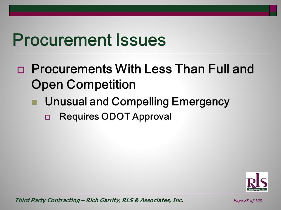 Third Party Contracting – Rich Garrity, RLS & Associates, Inc. Page 88 of 108 Procurement Issues Procurements With Less Than Full and Open Competition