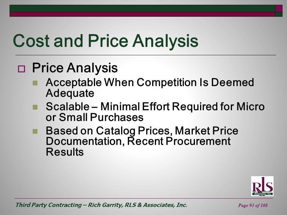 Third Party Contracting – Rich Garrity, RLS & Associates, Inc. Page 93 of 108 Cost and Price Analysis Price Analysis Acceptable When Competition Is De