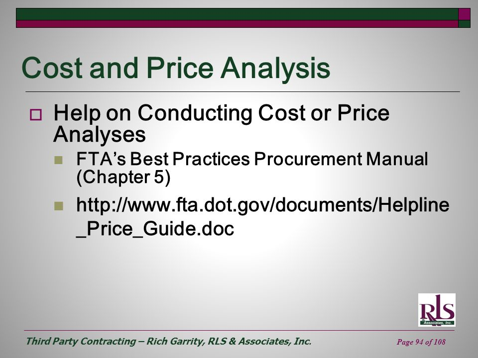 Third Party Contracting – Rich Garrity, RLS & Associates, Inc. Page 94 of 108 Cost and Price Analysis Help on Conducting Cost or Price Analyses FTAs B
