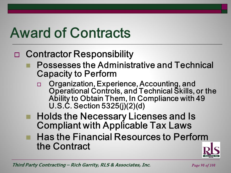Third Party Contracting – Rich Garrity, RLS & Associates, Inc. Page 98 of 108 Award of Contracts Contractor Responsibility Possesses the Administrativ