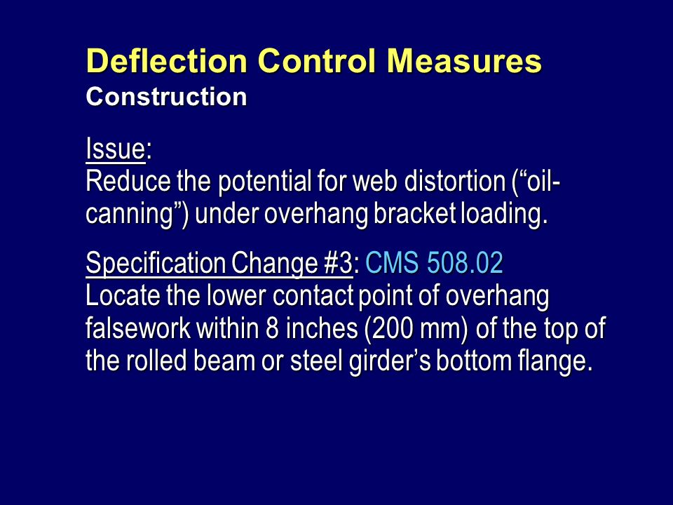 Deflection Control Measures Construction Issue: Reduce the potential for web distortion (oil- canning) under overhang bracket loading. Specification C