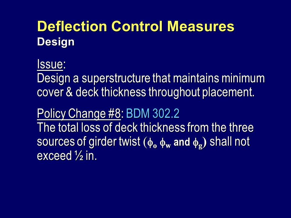 Issue: Design a superstructure that maintains minimum cover & deck thickness throughout placement. Policy Change #8: BDM 302.2 The total loss of deck