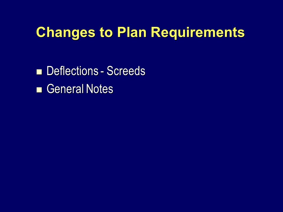 Changes to Plan Requirements Deflections - Screeds Deflections - Screeds General Notes General Notes