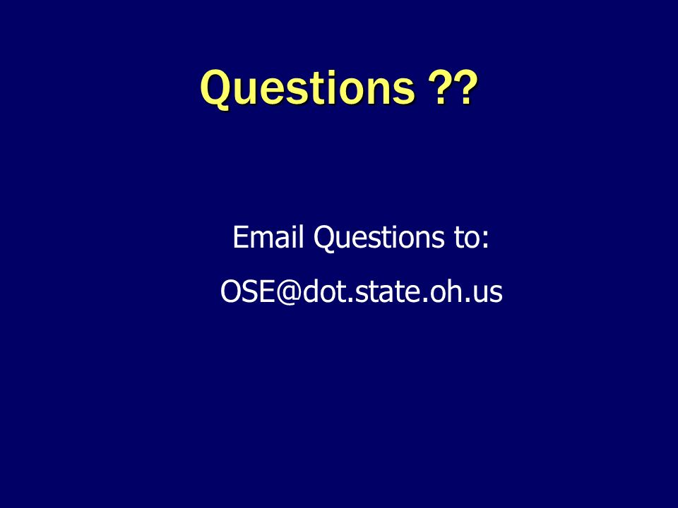 Questions ?? Email Questions to: OSE@dot.state.oh.us