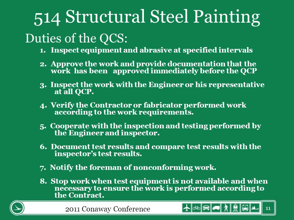 514 Structural Steel Painting Duties of the QCS: 1.Inspect equipment and abrasive at specified intervals 2.Approve the work and provide documentation that the work has been approved immediately before the QCP 3.