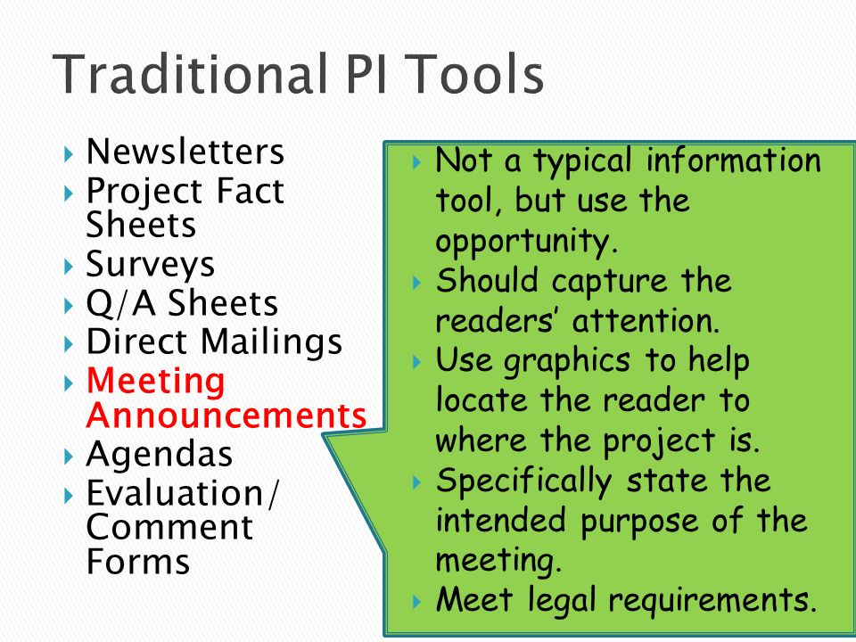 Newsletters Project Fact Sheets Surveys Q/A Sheets Direct Mailings Meeting Announcements Agendas Evaluation/ Comment Forms Not a typical information tool, but use the opportunity.