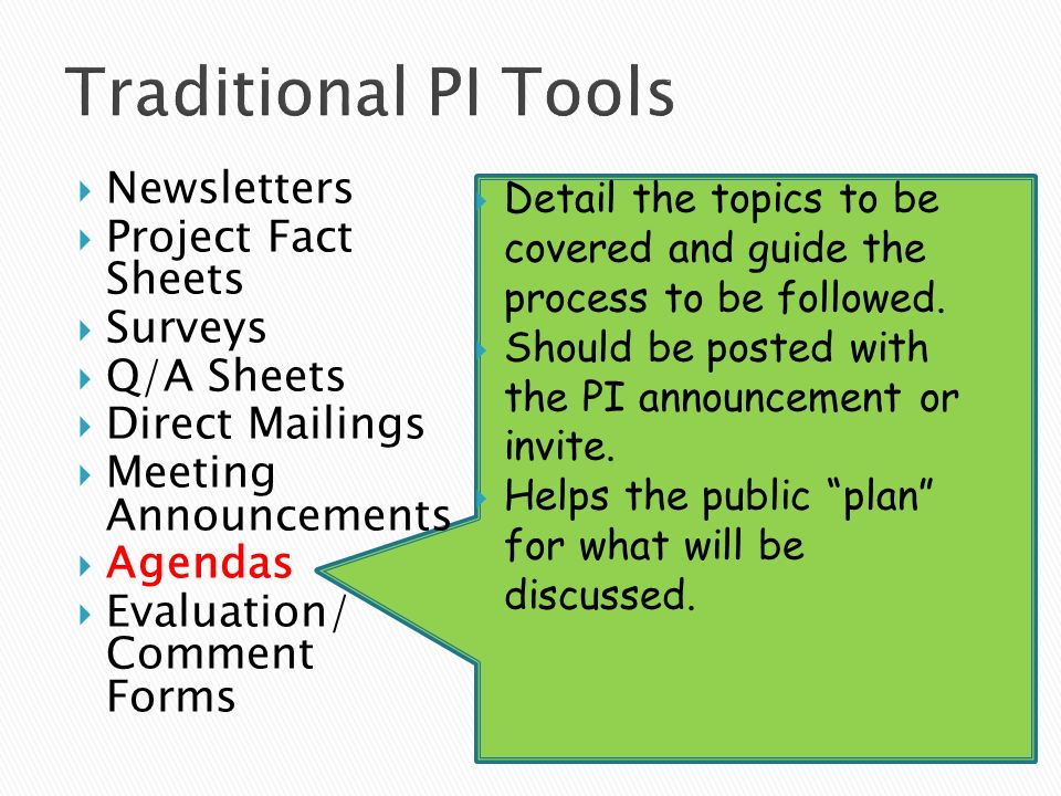 Newsletters Project Fact Sheets Surveys Q/A Sheets Direct Mailings Meeting Announcements Agendas Evaluation/ Comment Forms Detail the topics to be covered and guide the process to be followed.