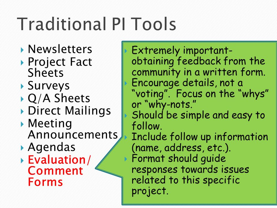 Newsletters Project Fact Sheets Surveys Q/A Sheets Direct Mailings Meeting Announcements Agendas Evaluation/ Comment Forms Extremely important- obtaining feedback from the community in a written form.