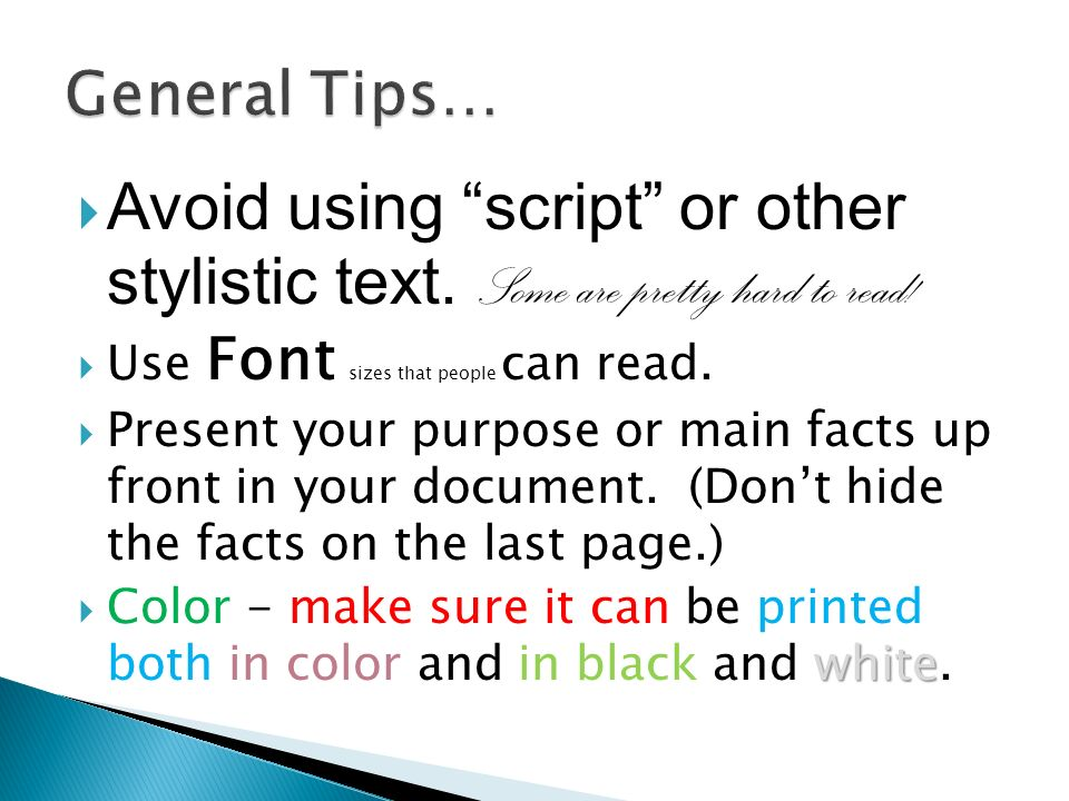 Avoid using script or other stylistic text. Some are pretty hard to read.