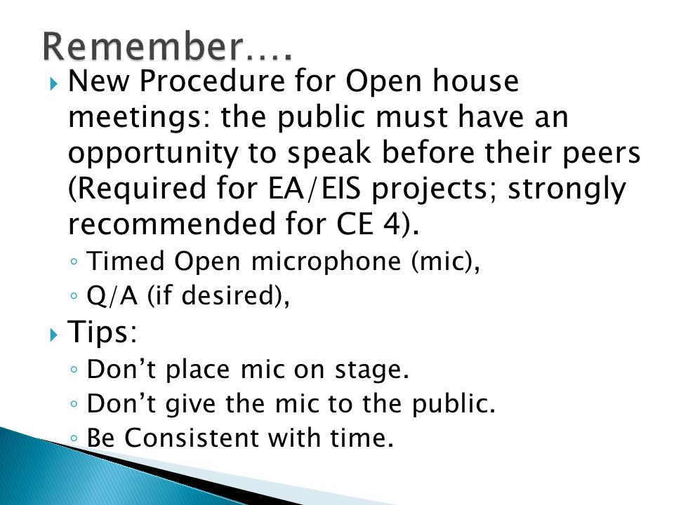 New Procedure for Open house meetings: the public must have an opportunity to speak before their peers (Required for EA/EIS projects; strongly recommended for CE 4).