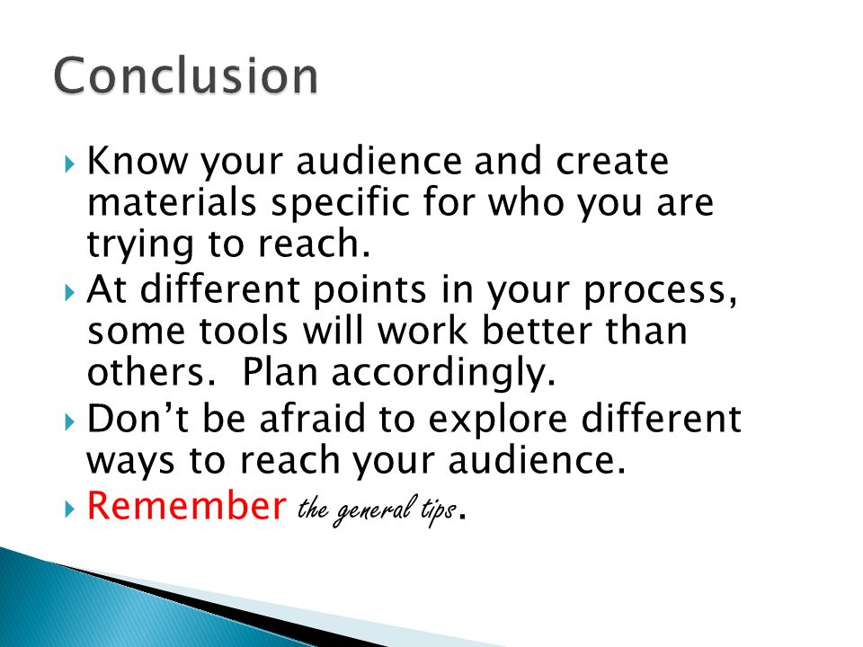 Know your audience and create materials specific for who you are trying to reach.