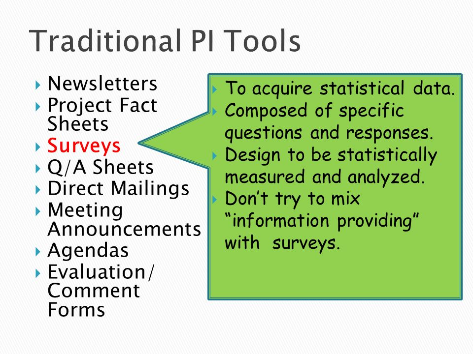 Newsletters Project Fact Sheets Surveys Q/A Sheets Direct Mailings Meeting Announcements Agendas Evaluation/ Comment Forms To acquire statistical data.