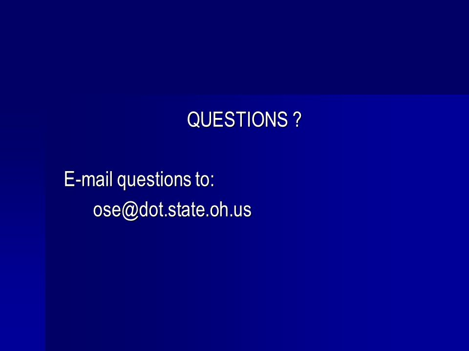 QUESTIONS ? E-mail questions to: ose@dot.state.oh.us