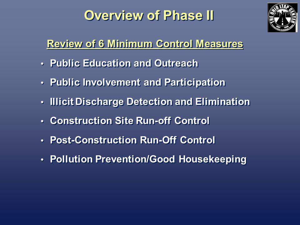 Overview of Phase II Review of 6 Minimum Control Measures Public Education and Outreach Public Involvement and Participation Illicit Discharge Detection and Elimination Construction Site Run-off Control Post-Construction Run-Off Control Pollution Prevention/Good Housekeeping Review of 6 Minimum Control Measures Public Education and Outreach Public Involvement and Participation Illicit Discharge Detection and Elimination Construction Site Run-off Control Post-Construction Run-Off Control Pollution Prevention/Good Housekeeping