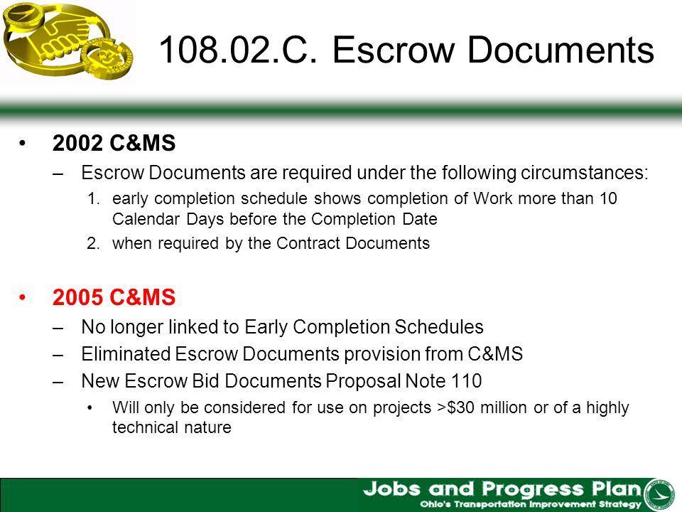 108.02.C. Escrow Documents 2002 C&MS –Escrow Documents are required under the following circumstances: 1.early completion schedule shows completion of