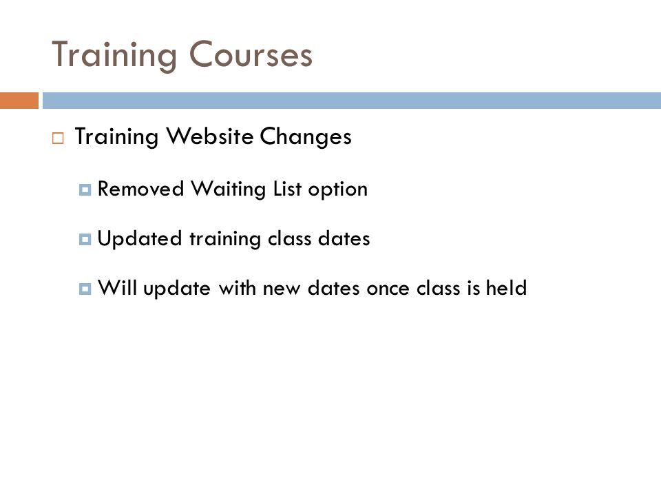 Training Courses Training Website Changes Removed Waiting List option Updated training class dates Will update with new dates once class is held