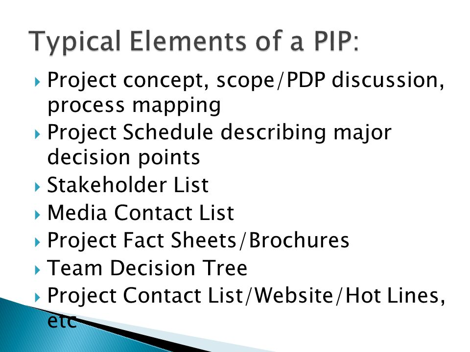 Project concept, scope/PDP discussion, process mapping Project Schedule describing major decision points Stakeholder List Media Contact List Project Fact Sheets/Brochures Team Decision Tree Project Contact List/Website/Hot Lines, etc