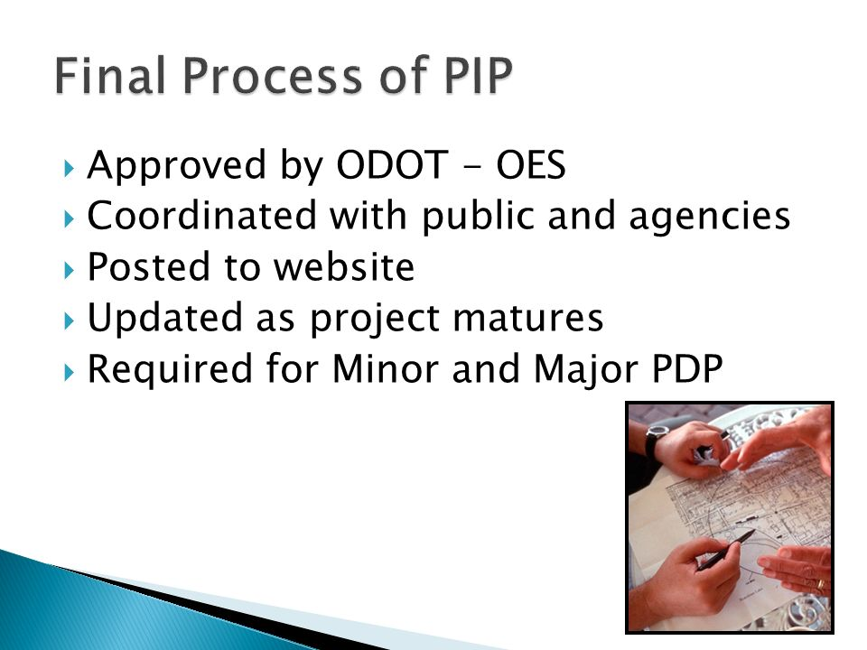 Approved by ODOT - OES Coordinated with public and agencies Posted to website Updated as project matures Required for Minor and Major PDP