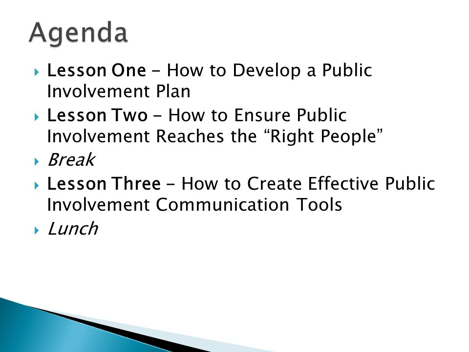 Lesson Four - How to Plan and Implement Effective Public Involvement Meetings Lesson Five - How to Address Public Involvement Comments and Ensure Proper Follow-up Lesson Six - How to Deal Effectively with the Public Review Adjourn