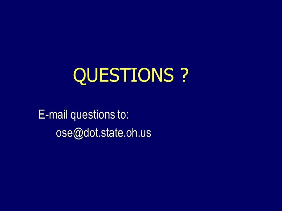 QUESTIONS ? QUESTIONS ? E-mail questions to: ose@dot.state.oh.us