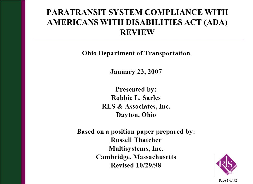 Page 1 of 52 PARATRANSIT SYSTEM COMPLIANCE WITH AMERICANS WITH DISABILITIES ACT (ADA) REVIEW Ohio Department of Transportation January 23, 2007 Presented by: Robbie L.