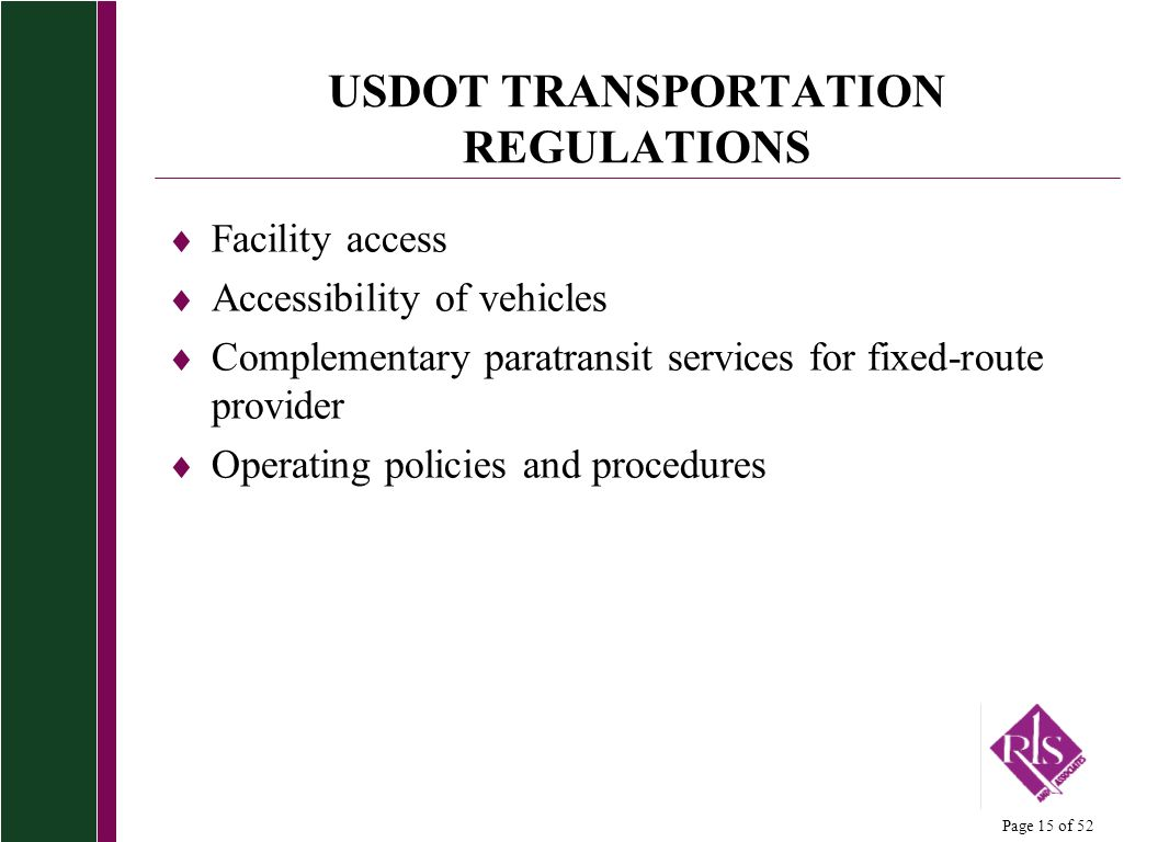Page 15 of 52 USDOT TRANSPORTATION REGULATIONS Facility access Accessibility of vehicles Complementary paratransit services for fixed-route provider O