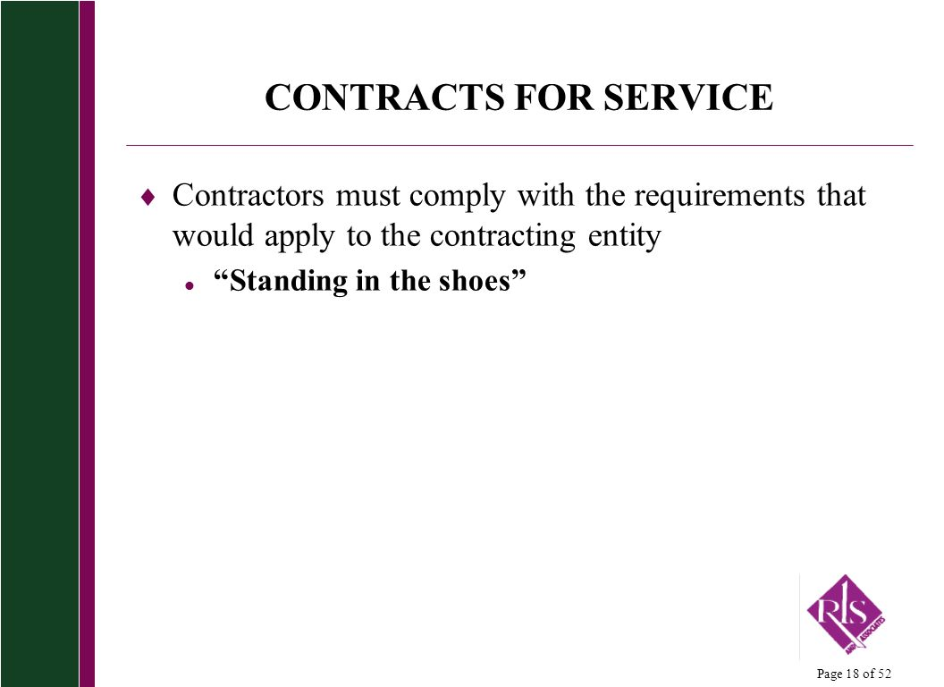 Page 18 of 52 CONTRACTS FOR SERVICE Contractors must comply with the requirements that would apply to the contracting entity l Standing in the shoes