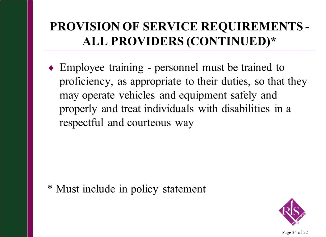 Page 34 of 52 PROVISION OF SERVICE REQUIREMENTS - ALL PROVIDERS (CONTINUED)* Employee training - personnel must be trained to proficiency, as appropri