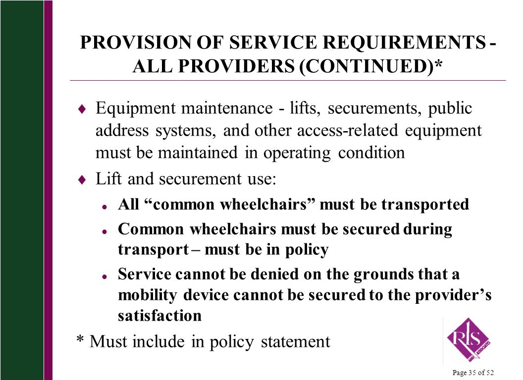 Page 35 of 52 PROVISION OF SERVICE REQUIREMENTS - ALL PROVIDERS (CONTINUED)* Equipment maintenance - lifts, securements, public address systems, and o