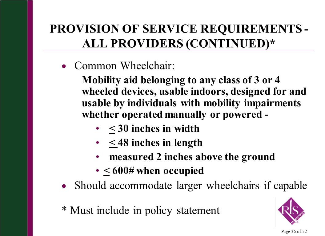 Page 36 of 52 PROVISION OF SERVICE REQUIREMENTS - ALL PROVIDERS (CONTINUED)* Common Wheelchair: Mobility aid belonging to any class of 3 or 4 wheeled