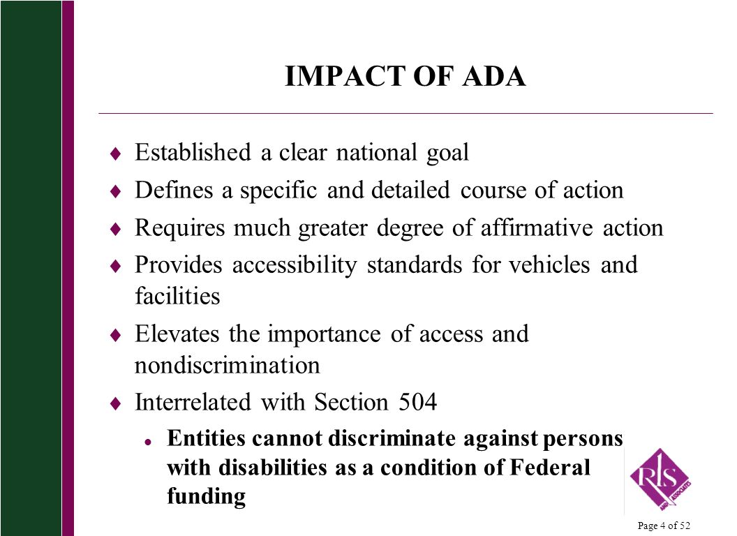 Page 4 of 52 IMPACT OF ADA Established a clear national goal Defines a specific and detailed course of action Requires much greater degree of affirmat