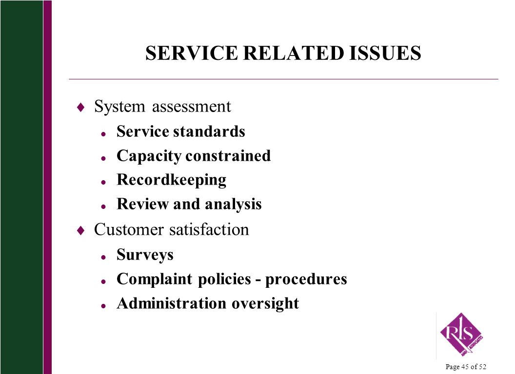 Page 45 of 52 SERVICE RELATED ISSUES System assessment l Service standards l Capacity constrained l Recordkeeping l Review and analysis Customer satis