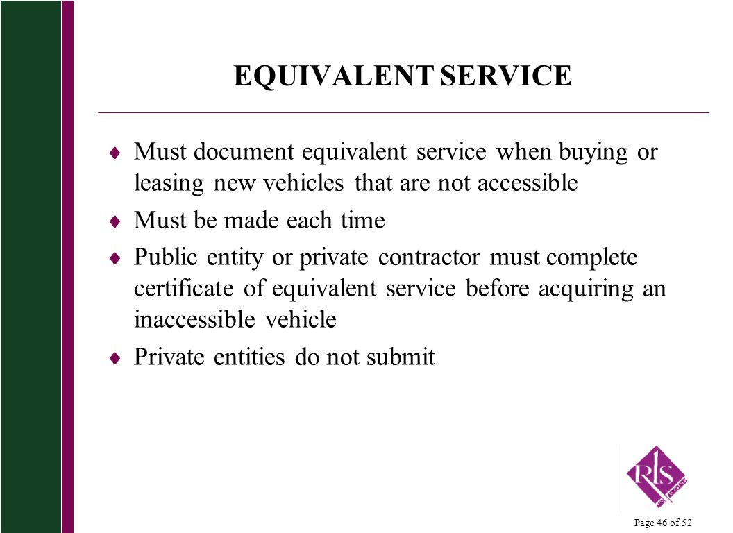 Page 46 of 52 EQUIVALENT SERVICE Must document equivalent service when buying or leasing new vehicles that are not accessible Must be made each time P