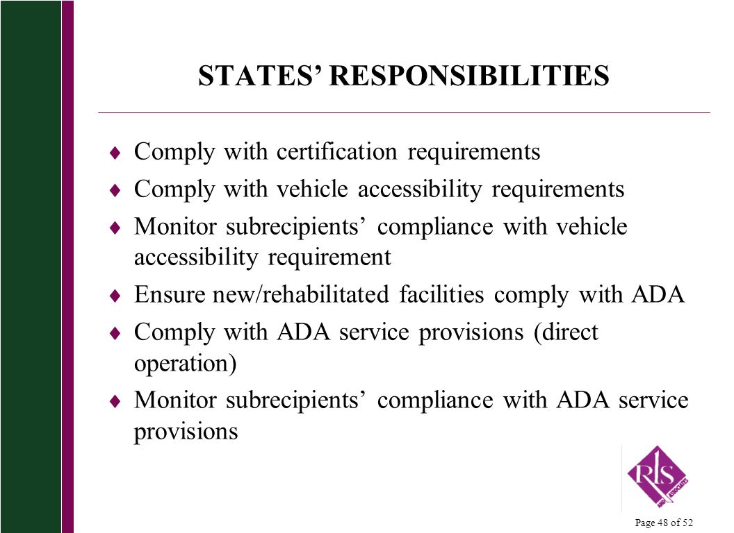 Page 48 of 52 STATES RESPONSIBILITIES Comply with certification requirements Comply with vehicle accessibility requirements Monitor subrecipients comp