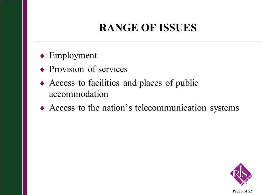 Page 5 of 52 RANGE OF ISSUES Employment Provision of services Access to facilities and places of public accommodation Access to the nations telecommunication systems