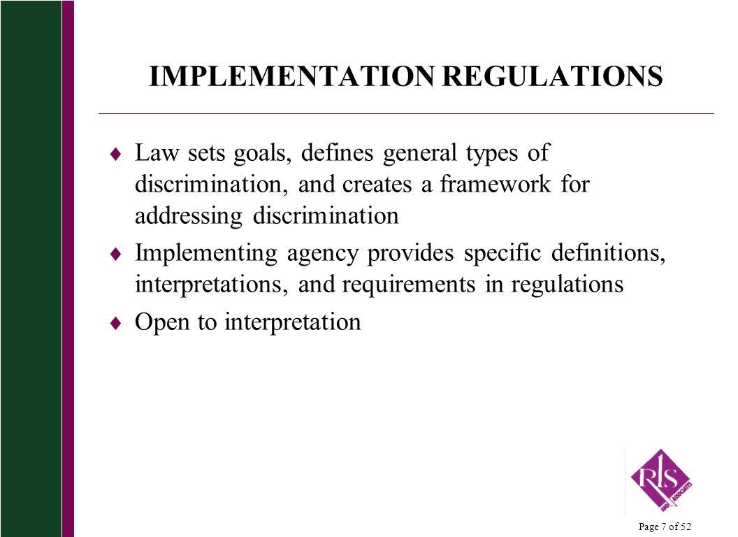 Page 7 of 52 IMPLEMENTATION REGULATIONS Law sets goals, defines general types of discrimination, and creates a framework for addressing discrimination