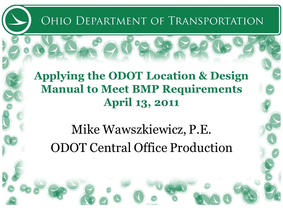 Applying the ODOT Location & Design Manual to Meet BMP Requirements April 13, 2011 Mike Wawszkiewicz, P.E. ODOT Central Office Production