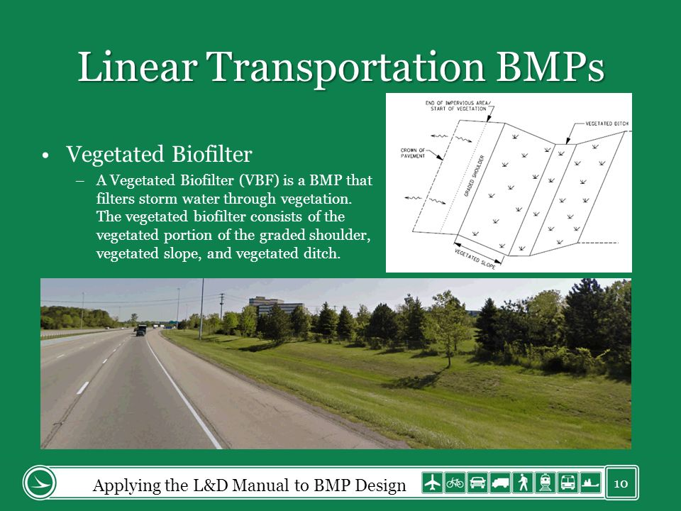 Linear Transportation BMPs Vegetated Biofilter –A Vegetated Biofilter (VBF) is a BMP that filters storm water through vegetation. The vegetated biofil